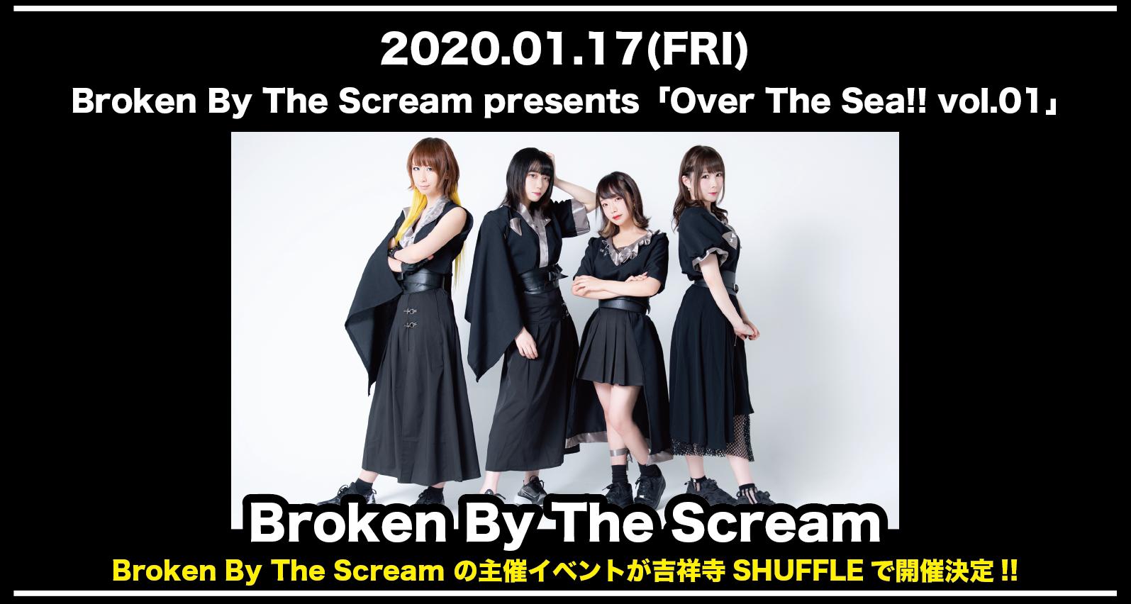 Broken By The Scream presents「Over The Sea!! vol.01」